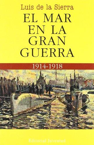 El mar en la Gran Guerra (LUIS DE LA SIERRA) por Luis de la Sierra