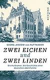 Zwei Eichen und zwei Linden: Die Puttkamer: Die Geschichte einer deutschen Adelsfamilie - Georg-Jescow von Puttkamer
