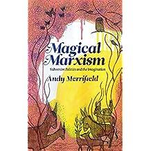 Magical Marxism: Subversive Politics and the Imagination (Marxism and Culture)