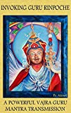 Invoking Guru Rinpoche: A Powerful Vajra Guru Mantra Transmission (English Edition)