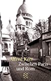 Zwischen Paris und Rom: Reiseimpressionen - Alfred Kerr