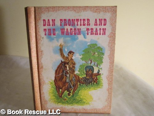 Dan Frontier and the Wagon Train by William Hurley (1975-06-02)