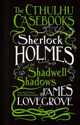 the-cthulhu-casebooks-sherlock-holmes-and-the-shadwell-shadows