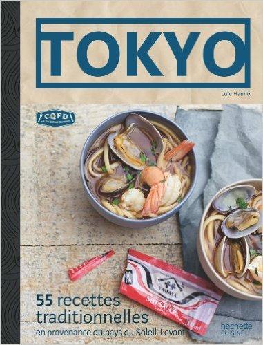 Tokyo: 55 recettes traditionnelles en provenance du pays du Soleil-Levant de Loïc Hanno ( 23 octobre 2013 )