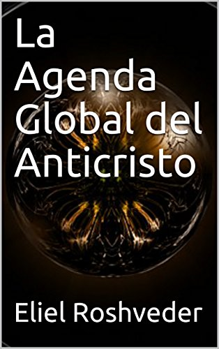 La Agenda Global del Anticristo