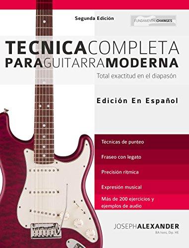 Técnica Completa Para Guitarra Moderna: Total Exactitud En El Diapasón de [Alexander, Joseph