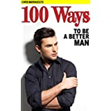 Self Help: 100 ways to be a better man. New extended version with 200 motivational quotes from the worlds most infuelntial self help experts (self help, ... tony robbins, mens health) (English Edition)