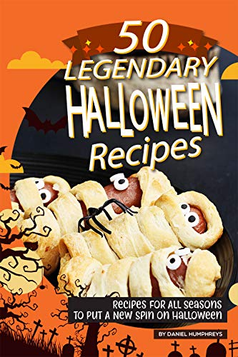 50 Legendary Halloween Recipes: Recipes for All Seasons to Put A New Spin on Halloween (English Edition)