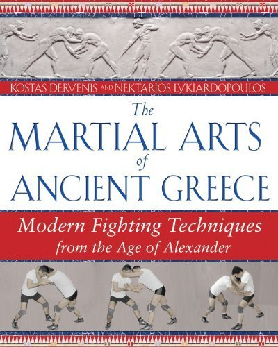 The Martial Arts of Ancient Greece: Modern Fighting Techniques from the Age of Alexander by Kostas Dervenis (2007-10-22)