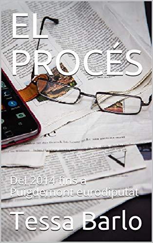 EL PROCÉS: Del 2014 fins a Puigdemont eurodiputat eBook: Tessa ...