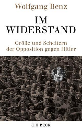 Im Widerstand: Größe und Scheitern der Opposition gegen Hitler