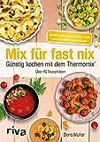 Mix für fast nix. Günstig kochen mit dem Thermomix®: Über 90 Rezeptideen
