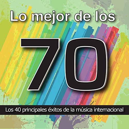 Lo Mejor de los 70: Los 40 Principales Éxitos de la Música Internacional. Cuarenta Canciones Soul, Funk, Disco y Rock Años