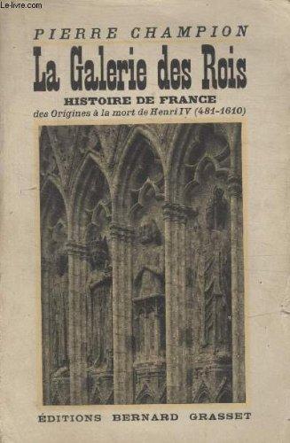 La galerie des rois - histoire de France des origines à la mort de henri IV 481-1610