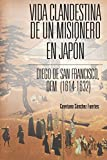 Vida Clandestina De Un Misionero En Japón. Diego De San Francisco, OFM (1614-1632)