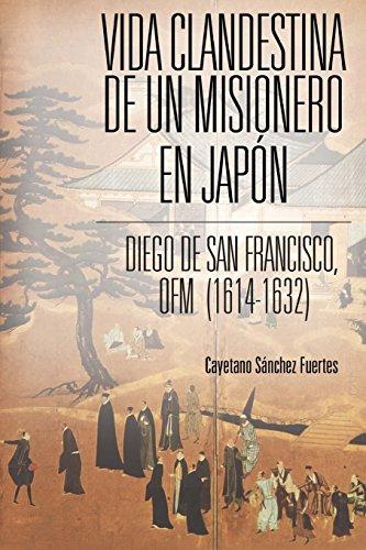 Vida Clandestina De Un Misionero En Japón. Diego De San Francisco, OFM (1614-1632) por Cayetano Sánchez Fuertes