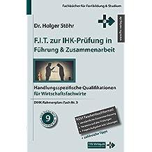 F.I.T. zur IHK-Prüfung in Führung & Zusammenarbeit: Handlungsspezifische Qualifikationen für Wirtschaftsfachwirte (Fachbücher für Fortbildung & Studium)