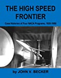 The High Speed Frontier: Case Histories of Four NACA Programs, 1920-1950 (NASA History Series Book 445) (English Edition)