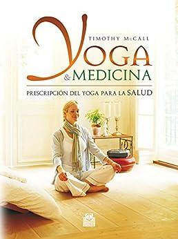 Yoga y medicina: Prescripción del yoga para la salud de [McCall, Timothy]