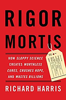 Rigor Mortis: How Sloppy Science Creates Worthless Cures, Crushes Hope, and Wastes Billions by [Harris, Richard]