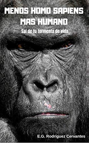 Menos Homo sapiens mas Humano: Sal de tu tormenta de vida por E.G. Rodriguez Cervantes