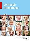 Lehrbuch Altenpflege - Roswitha Baur-Enders, Thorsten Berkefeld, Annette Brockmann, Barbara Ebert, Siegfried Dallmann, Adelgunde Fuchs, Anke Gössling-Brunken, Monika Heinis, Barbara Käppner, Helen Prof. Dr. Kohlen