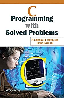 C Programming with Solved Problems by [Lal, P. Sojan, Jose, Jeeva, Lal, Edwin Basil]