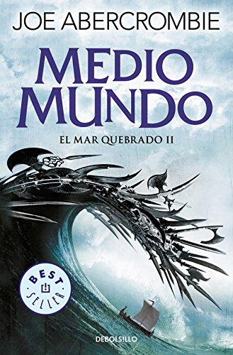 Medio mundo (El mar Quebrado 2) (BEST SELLER) por Joe Abercrombie