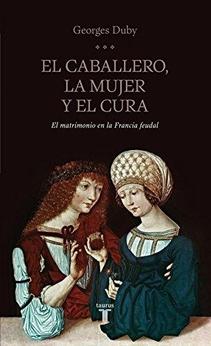 El caballero, la mujer y el cura: El matrimonio en la Francia feudal (Historia)
