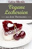 REZEPTE FÜR DEN THERMOMIX / VEGAN: Vegane Leckereien (Thermomix Rezepte, Vegan, Vegetarisch, Backen, Kuchen, Torte, Muffins)