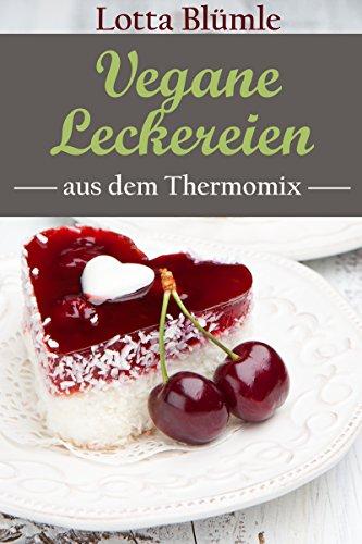 Rezepte Fur Den Thermomix Vegan Vegane Leckereien Thermomix
