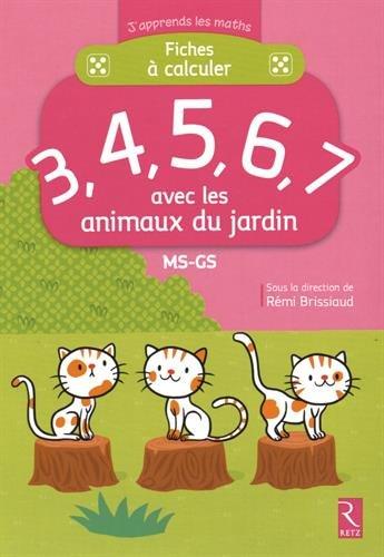 Fiches à calculer 3, 4, 5, 6, 7 avec les animaux du jardin MS-GS par Rémi Brissiaud, Collectif