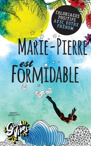 Marie-Pierre est formidable: Coloriages positifs avec votre prénom par Procrastineur