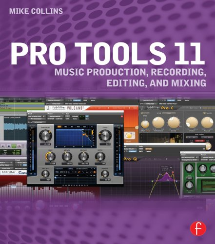 11 Workstation (Pro Tools 11: Music Production, Recording, Editing, and Mixing (English Edition))