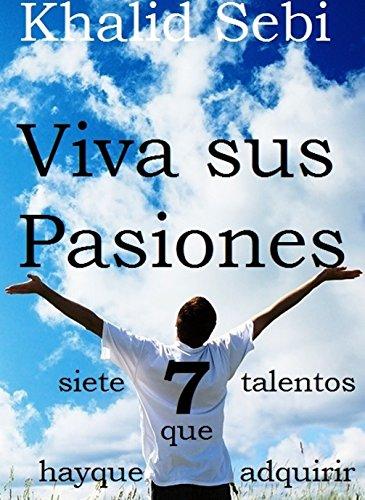 Viva sus Pasiones: siete talentos que hay que adquirir por khalid sebi