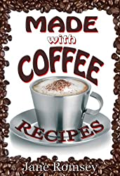 Made With Coffee Recipes. 28 deliciously easy cake, muffin, brownie and dessert recipes made with coffee. (English Edition)