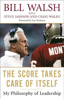 The Score Takes Care of Itself: My Philosophy of Leadership de [Walsh, Bill, Jamison, Steve, Walsh, Craig]