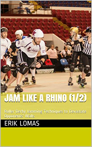 Jam Like a Rhino (1/2): Roller Derby Jamming Techniques to Devastate Opponents\' Walls (English Edition)