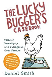 The Lucky Bugger's Casebook: Tales of Serendipity and Outrageous Good Fortune by Daniel Smith (2010-10-07)