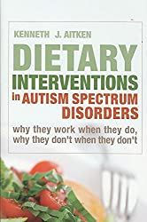 [Dietary Interventions in Autism Spectrum Disorders: Why They Work When They Do, Why They Don't When They Don't] (By: Kenneth J. Aitken) [published: October, 2008]
