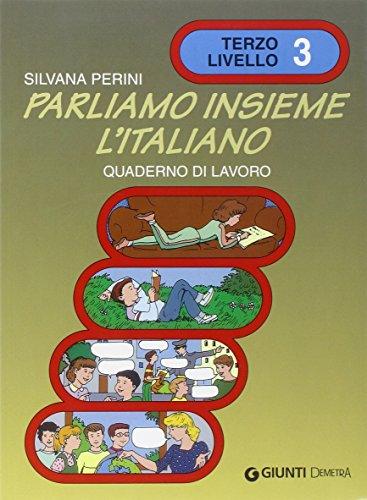 Parliamo insieme l'italiano. Corso di lingua e cultura italiana per studenti stranieri. Quaderno di lavoro: 3