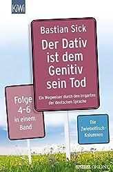 Der Dativ ist dem Genitiv sein Tod Folge 4-6: Ein Wegweiser durch den Irrgarten der deutschen Sprache Folge 4-6 in einem Band