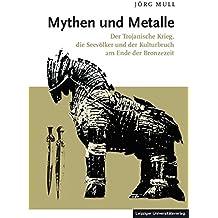 Mythen und Metalle: Der Trojanische Krieg, die Seevölker und der Kulturbruch am Ende der Bronzezeit