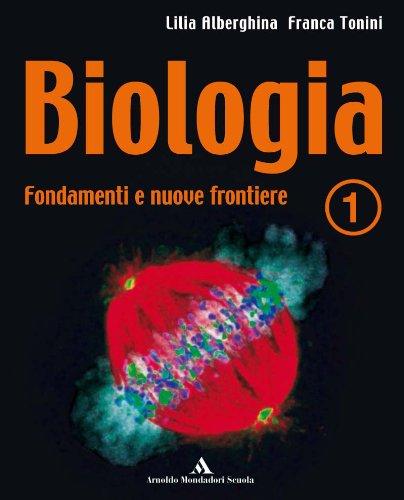 Biologia. Fondamenti e nuove frontiere. Volume A. Per le Scuole superiori