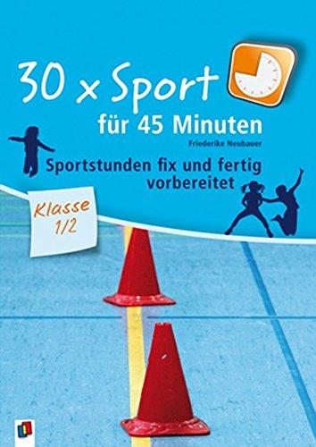 Preisvergleich Produktbild 30 x Sport für 45 Minuten – Klasse 1/2: Sportstunden fix und fertig vorbereitet
