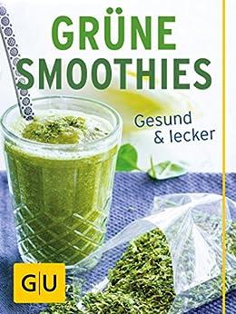 Grüne Smoothies: gesund und lecker (GU KüchenRatgeber)