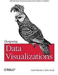 Designing Data Visualizations: Representing Informational Relationships by Noah Iliinsky (2011-10-02)