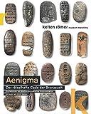AENIGMA ? Der rätselhafte Code der Bronzezeit.: ?Brotlaibidole/tavolette enigmatiche? als Medium europäischer Kommunikation vor über 3500 Jahren. (Schriften des kelten römer museums manching) -