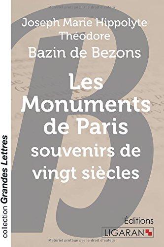 Les monuments de Paris souvenirs de vingt siècles par Joseph Marie Hippolyte Théodore Bazin de Bezons