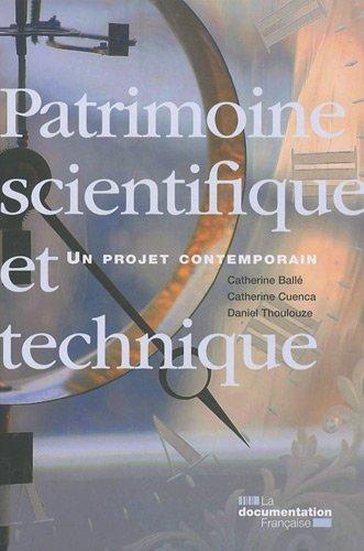 Patrimoine scientifique et technique, un projet contemporain